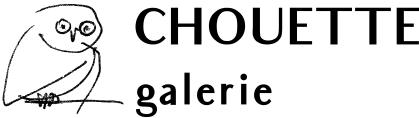 CHOUETTE Galerie